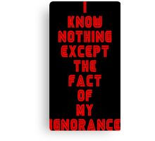 I know nothing except the fact of my ignorance Canvas Print