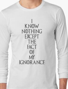 i know nothing except the fact of my ignorance Long Sleeve T-Shirt