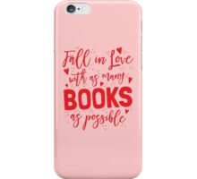 Fall in love with as many books as possible iPhone Case/Skin