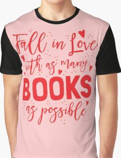 Fall in love with as many books as possible Graphic T-Shirt