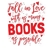 Fall in love with as many books as possible Photographic Print