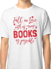 Fall in love with as many books as possible Classic T-Shirt