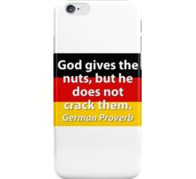 God Gives The Nuts - German Proverb iPhone Case/Skin