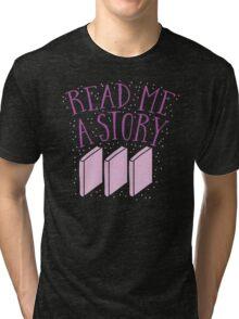 Read me a story Tri-blend T-Shirt