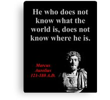 He Who Does Not Know - Marcus Aurelius Canvas Print