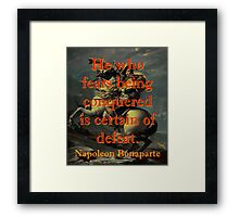 He Who Fears Being Conquered - Napoleon Framed Print