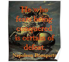 He Who Fears Being Conquered - Napoleon Poster