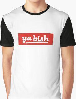 Ya bish shirt Graphic T-Shirt