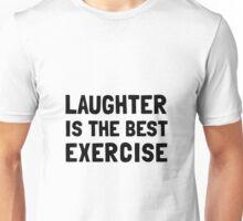 Laughter Best Exercise Unisex T-Shirt