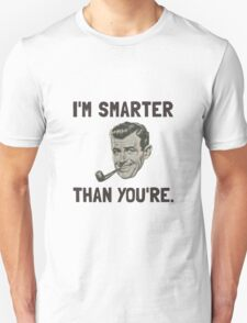 Smarter Than Youre T-Shirt