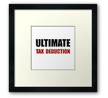 Ultimate Tax Deduction Framed Print