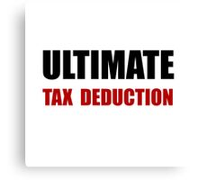Ultimate Tax Deduction Canvas Print