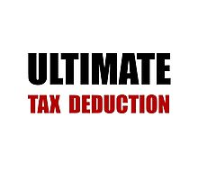 Ultimate Tax Deduction Photographic Print