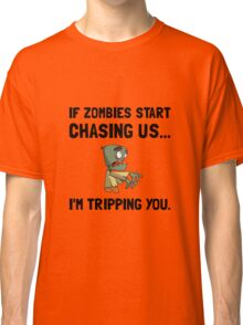 Zombies Chase Us Tripping Classic T-Shirt