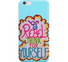 Be a Rebel - Think for yourself iPhone Case/Skin