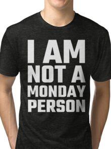 I Am Not A Monday Person Tri-blend T-Shirt