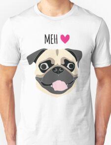 Pug is Love! Pug is Life! Pug is Meh! Unisex T-Shirt