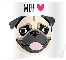 Pug is Love! Pug is Life! Pug is Meh! Poster