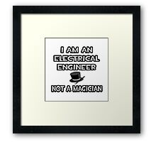 Electrical Engineer - Not A Magician Framed Print