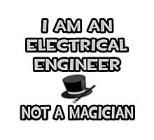 Electrical Engineer - Not A Magician Photographic Print