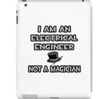 Electrical Engineer - Not A Magician iPad Case/Skin