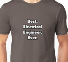 Best. Electrical Engineer. Ever. Unisex T-Shirt