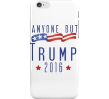 Anyone But Trump 2016  iPhone Case/Skin