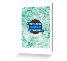 Adventure Is Everywhere [Maps] Greeting Card
