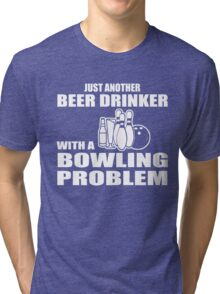 Just another beer drinker with a bowling problem Tri-blend T-Shirt
