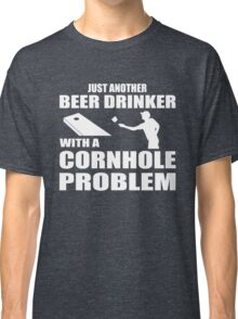 Just another beer drinker with a cornhole problem Classic T-Shirt