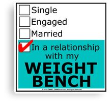 In A Relationship With My Weight Bench Canvas Print