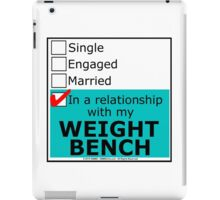 In A Relationship With My Weight Bench iPad Case/Skin
