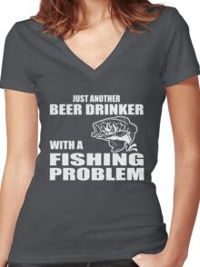 Just another beer drinker with a fishing problem Women's Fitted V-Neck T-Shirt