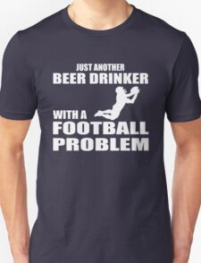 Just another beer drinker with a football problem Unisex T-Shirt