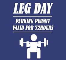Leg day parking permit valid for 72 hours Unisex T-Shirt