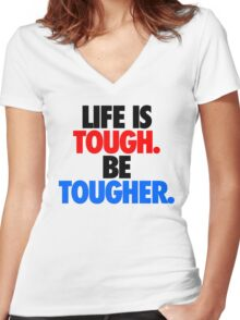 LIFE IS TOUGH.  BE TOUGHER. Women's Fitted V-Neck T-Shirt