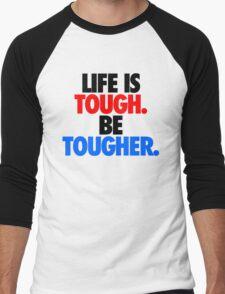 LIFE IS TOUGH.  BE TOUGHER. Men's Baseball ¾ T-Shirt