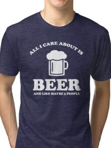 All I care about is beer Tri-blend T-Shirt