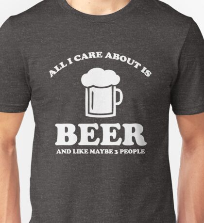 All I care about is beer T-Shirt