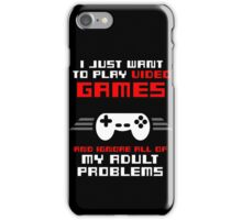 I JUST WANT TO PLAY VIDEOGAMES iPhone Case/Skin