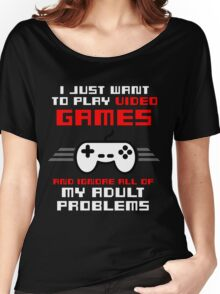 I JUST WANT TO PLAY VIDEOGAMES Women's Relaxed Fit T-Shirt