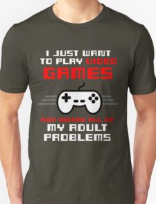 I JUST WANT TO PLAY VIDEOGAMES Unisex T-Shirt
