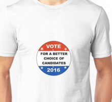 Vote For A Better Candidate in 2016 Election Unisex T-Shirt