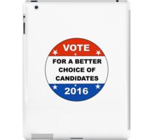 Vote For A Better Candidate in 2016 Election iPad Case/Skin