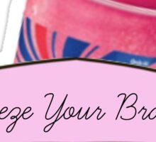Freeze Your Brain!- Heathers Sticker
