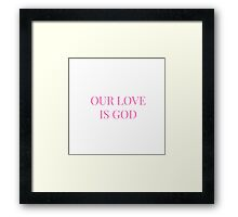 Our Love is God Framed Print