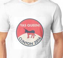 Yas Queen! Clinton 2016 Unisex T-Shirt