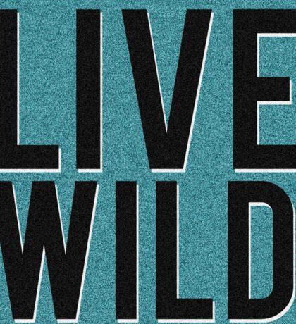 LIVE WILD Sticker