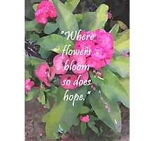 """Where flowers bloom so does i hope."" Photographic Print"