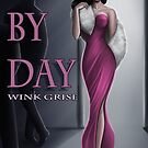 Die By Day- cover art for the novelette by Wink Grise by Isobel Von Finklestein